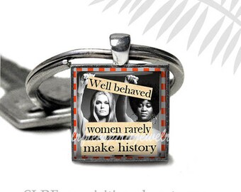 "Feminist Quote Keychain, ""Well Behaved Women Rarely Make History"" Feminist Keychain, Equal Rights, Gloria Steinem & Dorthy Pittman Hughes"