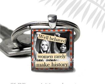 "Feminist Quote Keychain, ""Well Behaved Women Rarely Make History"" Feminist Keychain, Equal Rights, Gloria Steinem & Dorthy Pittman Hughes"