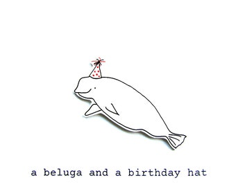 a beluga and a birthday hat - birthday card - whale card - beluga whale card - whale - beluga -  handmade birthday card
