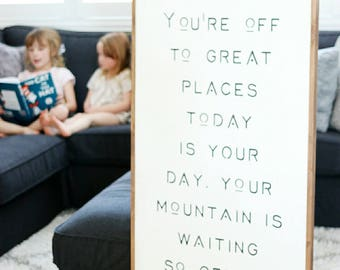 You're off to great places, today is your day, your mountain is waiting, so get on your way Framed wood sign