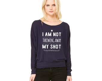 I Am Not Throwing Away My Shot, Long Sleeve Slouchy Shirt, Hamilton, Slouchy Sweater, Hamilton Musical, My Shot, Broadway Musical, Tumblr
