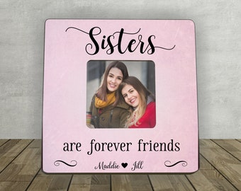 Gift for Sister, Sister Gift, Sisters are Forever Friends, Personalized Picture Frame,  Personalized Sister Picture Frame, Photo Frame