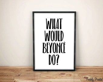 What Would Beyonce Do Print, Printable Wall Art, Instant Download, Funny Quotes, Motivating Quotes, Wall Art, Typography Prints, Wall Prints