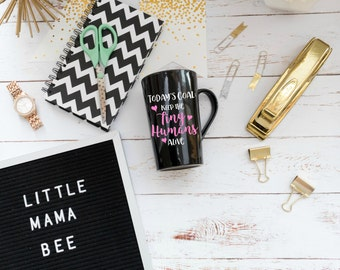 Mom Coffee Mug, Gift for Friend, Tiny Humans Alive, Funny Mom Coffee Mug, Gift for Mom, Black Coffee Cup, Mom of Toddlers, Today's Goals mug
