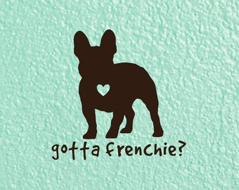 Gotta Frenchie? French Bulldog Decal for Cars, Tumblers, Laptops, MacBooks and More! | Frenchie Car Sticker| French Bulldog Love Sticker |