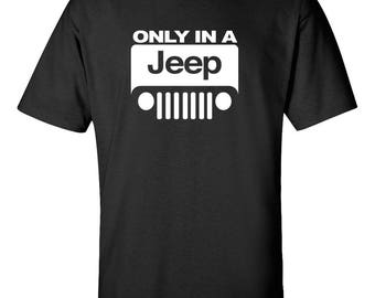 ONLY IN A JEEP Graphic Tee  100% Screen Printed  ***Free Shipping***