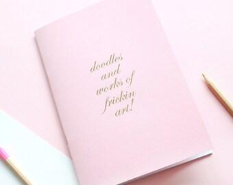 Gold Foiled Doodles And Works Of Frickin Art Notebook