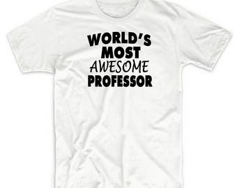 World's Most Awesome Professor T Shirt Premium SOFT STYLE Shirt Funny Shirt Holiday Gift Best Ever Professor