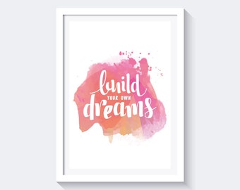 Build your own dreams print, watercolor print, pink print, printable quote, instant download, quotes and sayings, aquarelle print