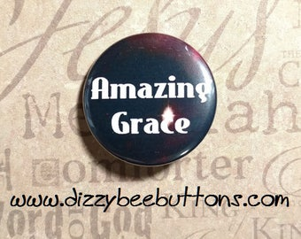 Amazing Grace - Pinback Button - Fridge Magnet - Keychain - Christian Living - Christianity - Bible - Hymns - Christian Quotes -