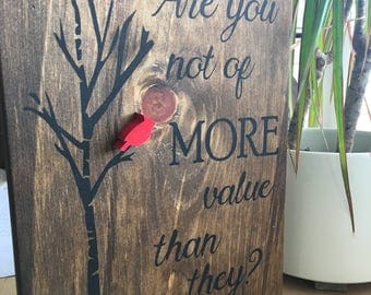 Are you not of more value than they? wooden sign