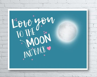 Love You To The Moon and Back Print