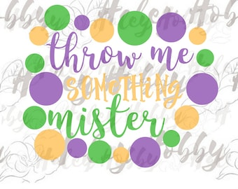Throw Me Something Mister Mardi Gras SVG Silhouette Digital Download cut file