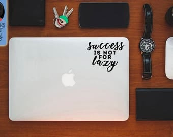 Success is not for lazy inspiring and motivational Macbook / Laptop Vinyl Decal