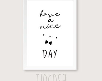 Digital prints, have a nice day printable art, quote positive, home decor, wall art black-white