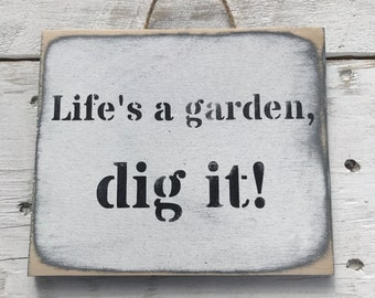 Life's a garden dig it! House Sign Garden Gift For Gardener Gift For Him Gift For Her Mothers Day Gift Inspirational Quote Motivational Sign