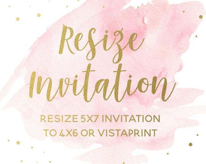 Resize Invitation, Turn 5x7 Invitation into 4x6 Invitation, Make Invitation Vistaprint-Compatible, Add-on