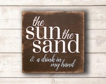 Beach Wall Art; Beach Wood Sign; Beach Home Decor; The Sun The Sand and a Drink in My Hand Wood Sign