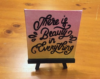 There is Beauty in Everything Mini Easel Canvas