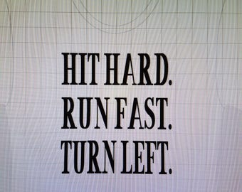 Hit Hard. Run Fast. Turn Left.