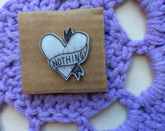 Love NOTHING *hand illustrated* shrink plastic pin
