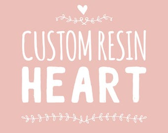 Custom Resin Heart Piece (Necklace or Cabachon)