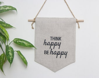 Wall hangings, think happy wall decor linen wall banner, Hippie, Bohemian, inspirational, boho chic farmhouse style, rustic home decor, sign