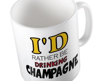 I'd rather be drinking champagne mug