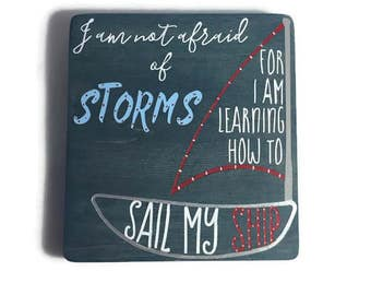 I am not afraid of storms for I am learning how to sail my ship. Louisa May Alcott. Little Women. Kids Room. Gift for teen.