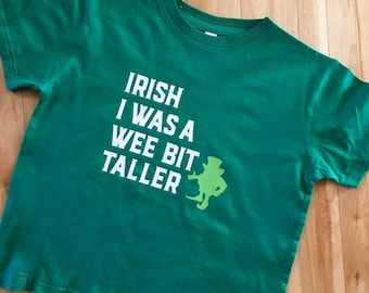 Irish I Was A Wee Bit Taller T-shirt  |  St. Patty's Day Shirt  |  St. Patrick's Day Leprechaun T-shirt  |  Infant, Toddler, Youth, Adult