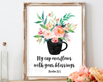 My Cup Overflows, with your blessings Psalm 23:5, Printable Wall Art, Scripture, Bible Verse, Christian Print, My Cup Runneth Over, Decor