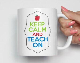 Teacher Gift, Teacher Mug, Keep Calm and Teach On, Personalized Teacher Gift, Best Teacher, Inspirational Mug, Coffee Mug 0123