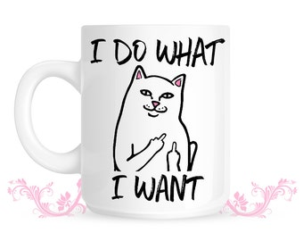 Cat Mug I Do What I Want Mug - Funny Cat Coffee Mug - Cat Lover Gift for Cat Lovers - Gift For Girlfriend