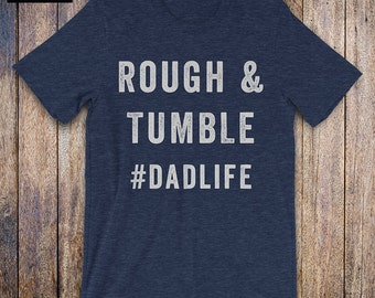 Rough and Tumble - Dad Shirt, new dad, husband gift, daddy birthday, fathers day, daddy issues, daddy to be, mens athletic