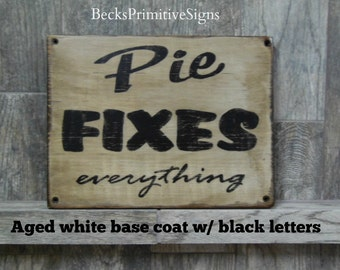 Rustic Signs,  Pie Fixes Everything, Pie Signs, Fall Signs, Thanksgiving Signs, Primitive Signs, Kitchen Signs, Kitchen Decor