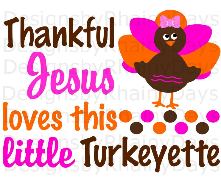 Buy 3 get 1 free! Thankful Jesus loves this little Turkeyette cutting file, Thanksgiving, Christian, SVG, DXG, png, turkey girl design