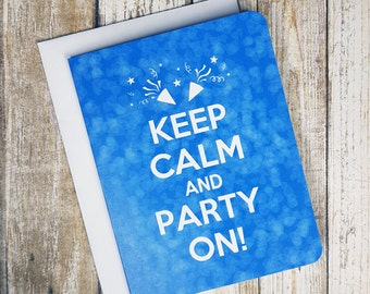 KEEP CALM and PARTY On - Birthday Card - Party Card - Party Invitation - New Year Card - Holiday Card - Anniversary Card - Congrats Card