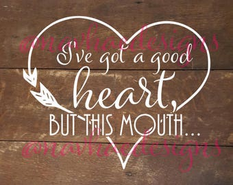 I've got a good heart but this mouth cut file