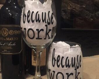 Because Work Wine Glass, Co Worker Wine Glass, Sarcastic Wine Glass, Wine Glass for Work, Funny Work  Wine Glass, Colleague  Wine Glass