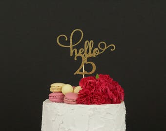 hello 25 cake topper, happy birthday, happy 25th birthday, holy 25, happy twenty fifth birthday, birthday decor, dirty 25, 25 and fabulous