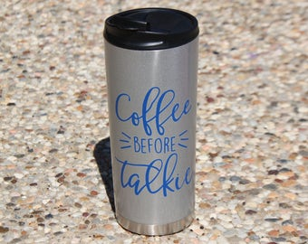 Coffee before talkie  tumbler, travel coffee mug, vacuum tumbler, 160z coffee tumbler