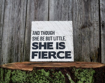 Though She Be But Little She is Fierce Sign, Reclaimed Barn Wood Sign, Nursery Sign, Girl's Nursery Sign, Kids, Girls Room Decor