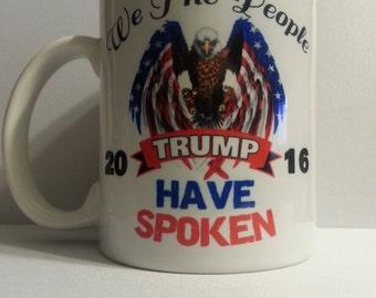 "Donald Trump Coffee Mug, Donald Trump, Trump 2016, Trump Coffee Mug, Trump Mug, Coffee Mug, ""We The People Have Spoken"" 2 - Sides Printed"