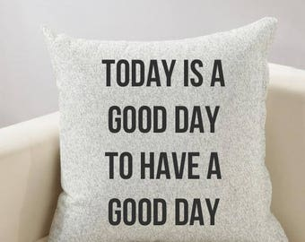 Today is a Good Day to Have a Good Day Inspirational Pillow Cover