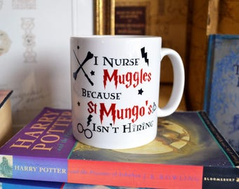 Harry Potter Mug // I Nurse Muggles because St Mungo's isn't Hiring Mug // Harry Potter Gift // Fix Muggles // X-Ray Muggles // Doctor Gift