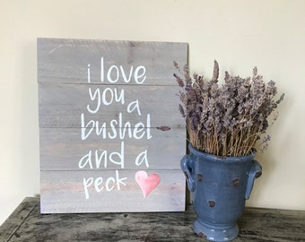 I Love You a Bushel and a Peck - Valentine sign - Nursery Sign - Love Sign - Baby Shower Gift - Valentine Decor - Baby Decor