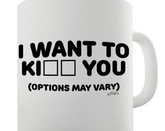 I Want To K You Ceramic Mug