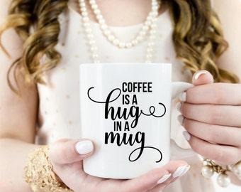 Coffee Is A Hug in A Mug | Funny Quote Coffee Cup | Office Work Coworker Gift | Funny Mug | Ladyboss Mug  | Motivational Quote Mug