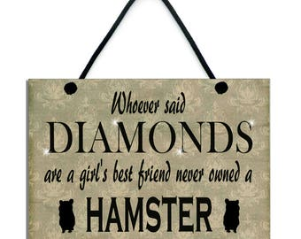 Whoever Said Diamonds Are A Girl's Best Friend Never Owned A Hamster Fun Gift Handmade Wooden Home Sign/Plaque 549