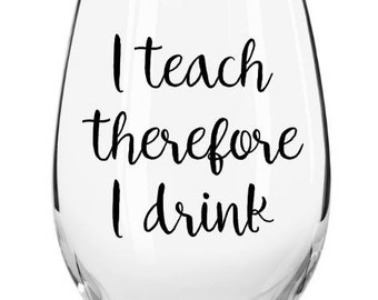 I teach therefore I drink, teacher wine glass, teacher gift, teacher present, present for teacher, gift for teacher